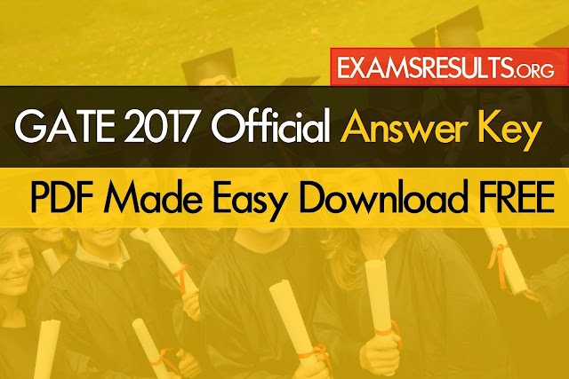 (Official) GATE 2017 Answer Keys - Mechanical, Civil, CSE, EE All Branches Answer Keys