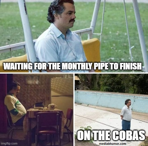 Waiting for the monthly pipe to finish on the Cobas