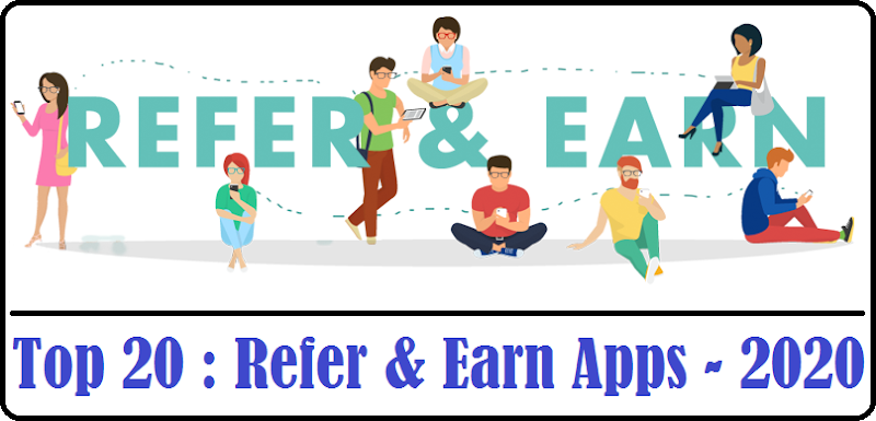 Top 20 - Refer and Earn Apps (FEB-2020)