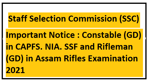 Important Notice : Constable (GD) in CAPFS. NIA. SSF and Rifleman (GD) in Assam Rifles Examination. 2021
