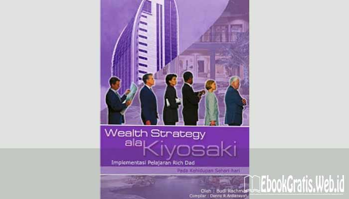Ebook Wealth Strategy ala Kiyosaki Implementasi Pelajaran Rich Dad Pada Kehidupan Sehari-hari
