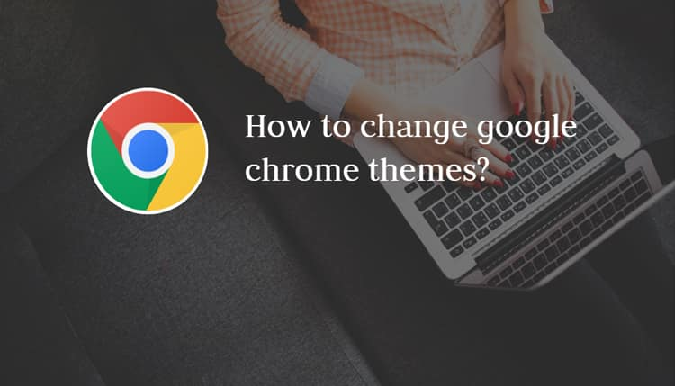 Google Chrome browser theme kaise change kare