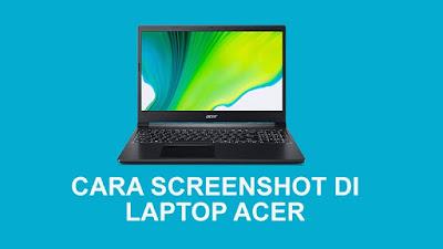 Cara Screenshot di Laptop Acer Dengan Mudah