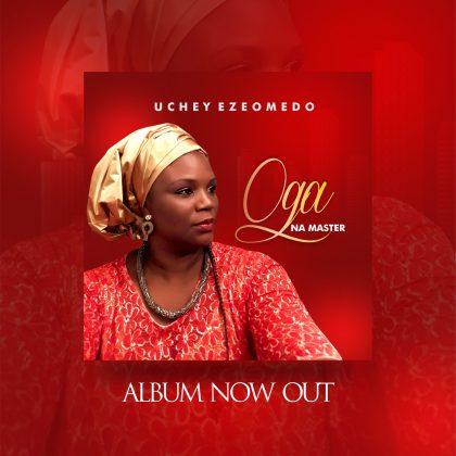 Album: Uchey Ezeomedo – Oga Na Master