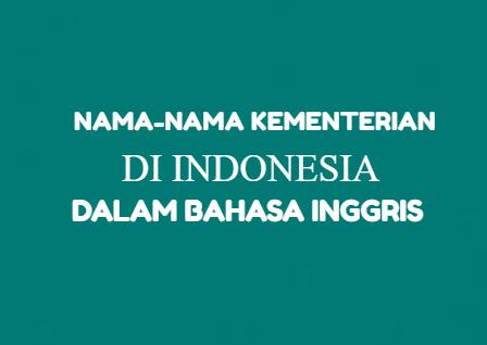 34 Nama Kementerian dalam Bahasa Inggris di Indonesia
