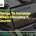 Things you should consider when choosing a course 2019
