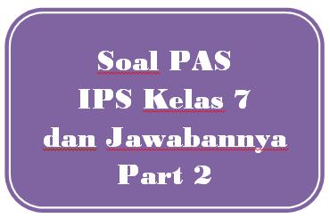 100+ Soal PAS IPS Kelas 7 dan Jawabannya I Part 2