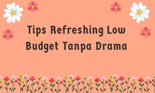 tips refreshing low budget