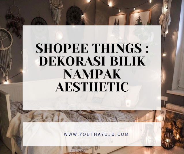 Shopee Things: dekorasi bilik nampak aesthetic by youthayuju