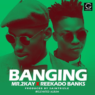 Mr 2kay - Banging Ft. Reekado Banks mp3 download