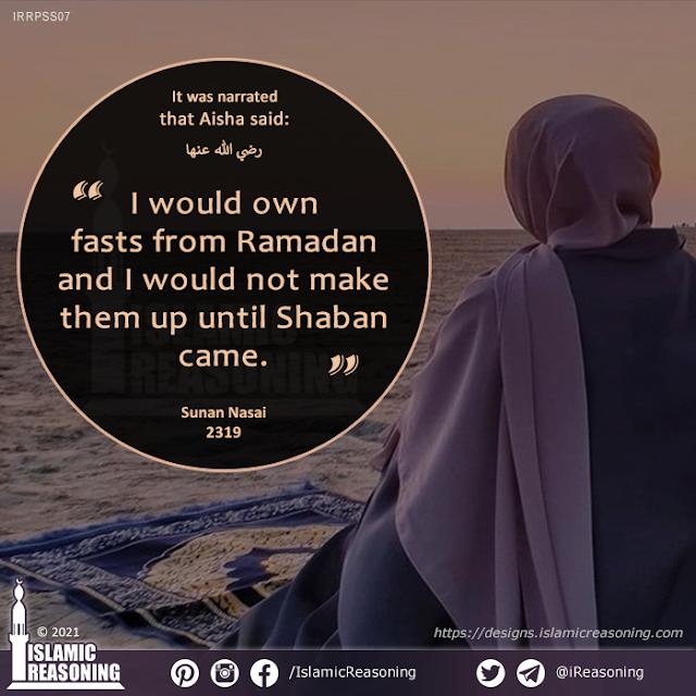 Sha'ban Series: Aisha said: I would own fasts from Ramadan and I would not make them up until Shaban came | Islamic Reasoning Designs