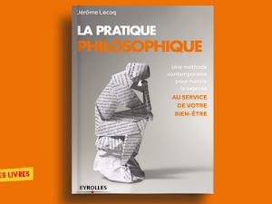 Télécharger : La pratique philosophique : Une méthode contemporaine pour mettre la sagesse au service de votre bien-être en pdf
