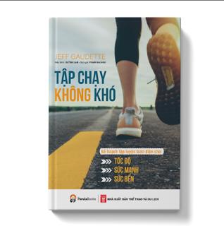 Tập chạy không khó - Kế hoạch tập luyện toàn diện cho tốc độ, sức mạnh và sức bền ebook PDF EPUB AWZ3 PRC MOBI