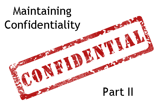 Maintaining Confidentiality: Part II