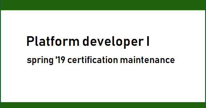 Salesforce Platform developer 1 certification maintenance