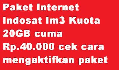 Banyak yang menggunakan kartu Indosat im Paket Internet Indosat Im3 Kuota 20GB cuma Rp.40.000 cek cara mengaktifkan paket im3