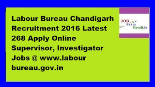 Labour Bureau Chandigarh Recruitment 2016 Latest 268 Apply Online Supervisor, Investigator Jobs @ www.labour bureau.gov.in