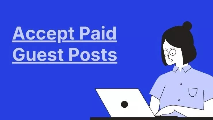 Accept Paid Guest Posts And MAke Money Blogging