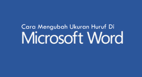 Cara Mengubah Ukuran Huruf Pada Microsoft Word