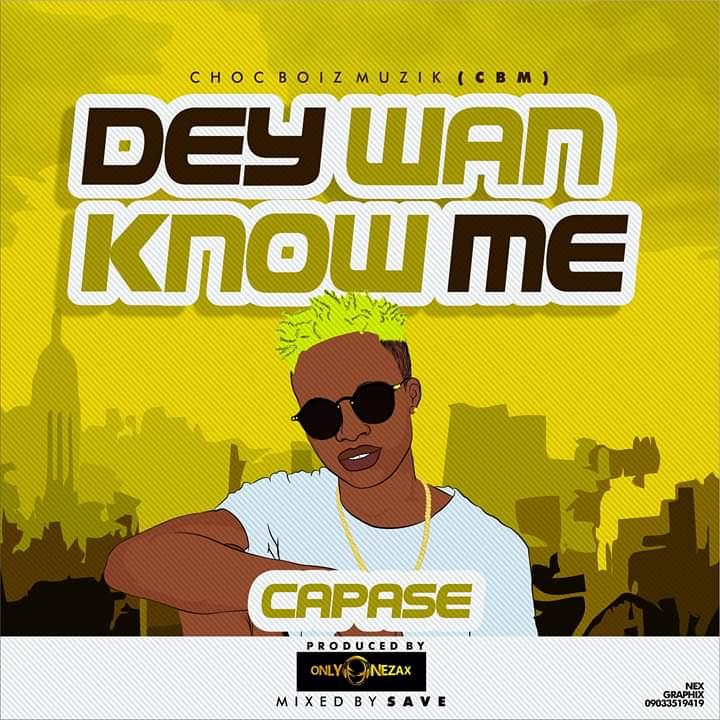 [Music] Capase - Dey wan know me (prod. Onlyonezax) #Arewapublisize