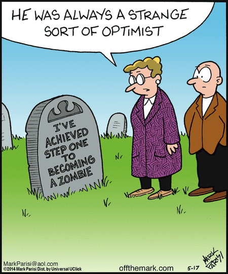 He was always a strange sort of optimist - I've achieved-step-one-to-becoming-a-zombie