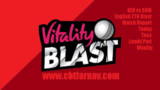 English T20 Blast Kent vs Somerset Vitality Blast Match Prediction Today