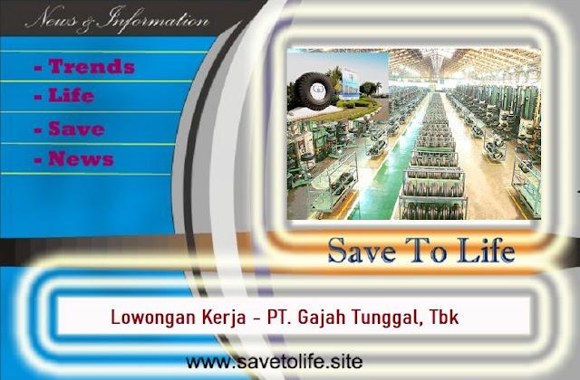 www.savetolife.site - Informasi Rekrutmen Karyawan PT Gajah Tunggal, Tbk Posisi Driver, Operator Technical PLC, Etc