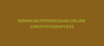 Semakan Peperiksaan Online Jurufotografi B29