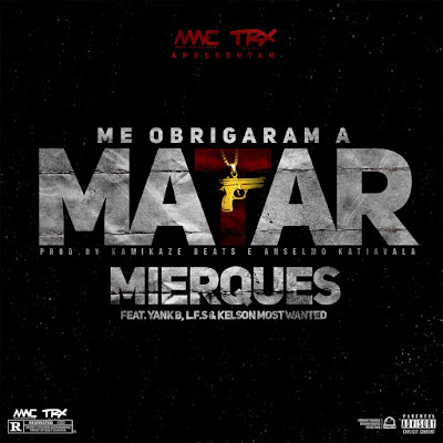 Mierques-Me Obrigaram a matar (Ft. Yank B, L.F.S & Most Wanted) (Prod.By Anselmo Katiavala)