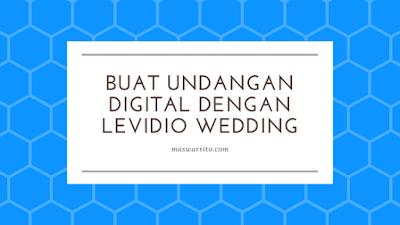 Cara Cepat dan Mudah Membuat Undangan Pernikahan Digital dengan Levidio Wedding