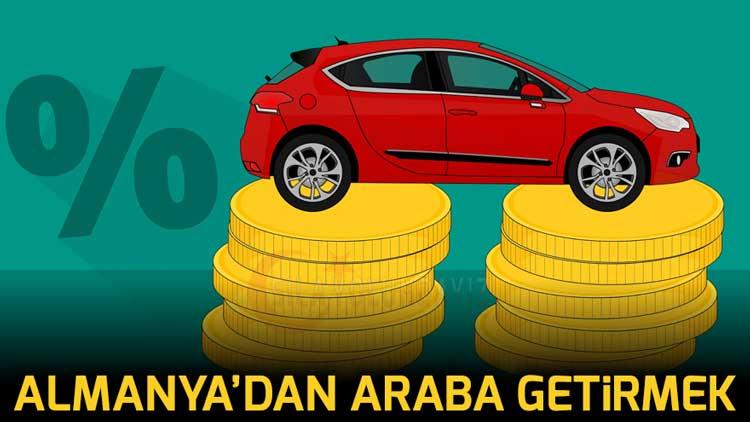 Almanyadan Türkiyeye Araba Getirmek Şartları Vergisi