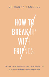 How To Break Up With Friends by Dr Hannah Korrel book cover