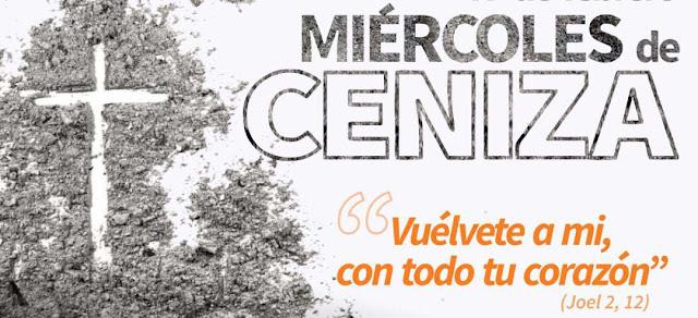 MIÉRCOLES DE CENIZA: INICIA EL CAMINO DE CONVERSIÓN Y ORACIÓN