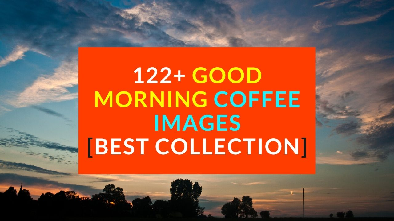 122 Beautiful Good Morning Hot Coffee Images Boost Your Day