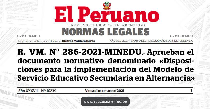 R. VM. N° 286-2021-MINEDU.- Aprueban el documento normativo denominado «Disposiciones para la implementación del Modelo de Servicio Educativo Secundaria en Alternancia»