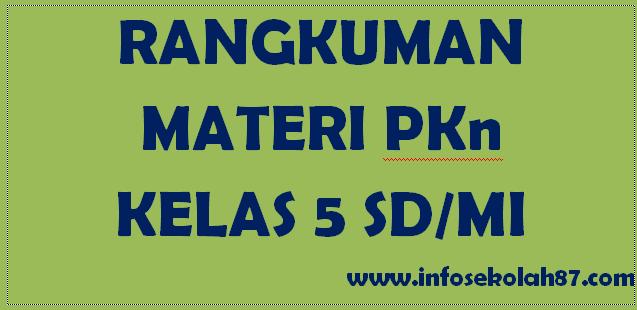 Ringkasan Materi PKn Kelas 5 SD/MI Semester 1 dan 2
