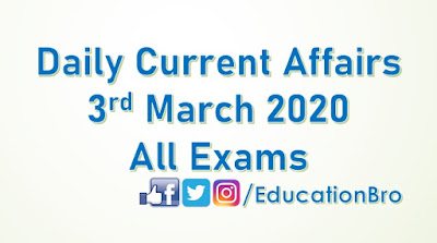 Daily Current Affairs 3rd March 2020 For All Government Examinations