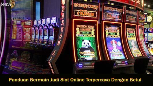 Panduan Bermain Judi Slot Online Terpercaya Dengan Betul