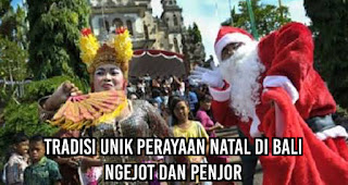 Tradisi Unik Perayaan Natal di Bali dengan Tradisi Ngejot dan Penjor