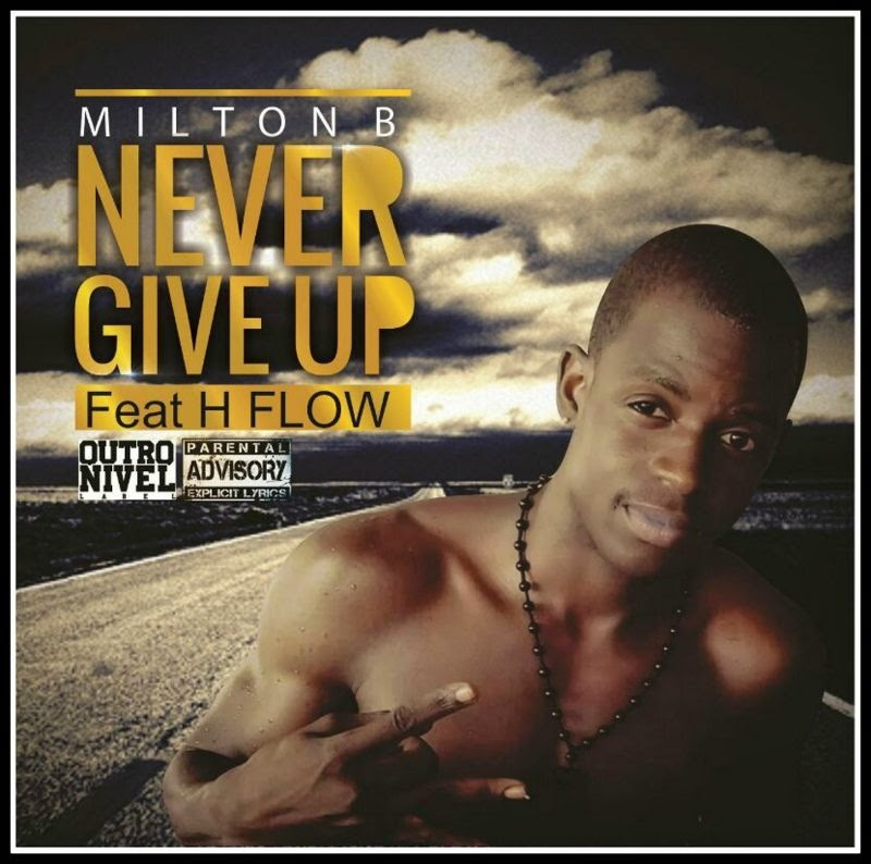 "Milton B ""Never Give Up"" Ft. H Flow"