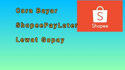 Cara Bayar Shopee Paylater Dengan Gopay