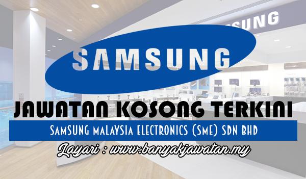 Jawatan Kosong 2017 di Samsung Malaysia Electronics (SME) Sdn Bhd www.banyakjawatan.my