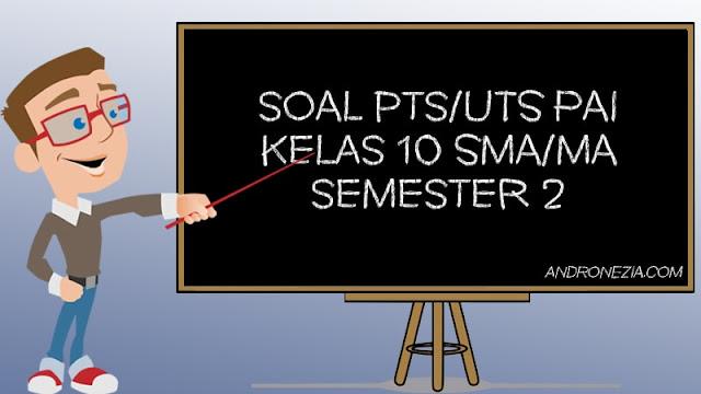 Soal UTS/PTS PAI Kelas 10 Semester 2 Tahun 2021