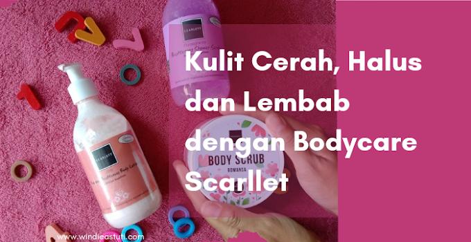Kulit Cerah, Halus dan Lembab dengan Bodycare Scarllet