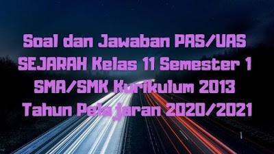 Soal dan Jawaban PAS/UAS SEJARAH Kelas 12 Semester 1 SMA/SMK/MA Kurikulum 2013