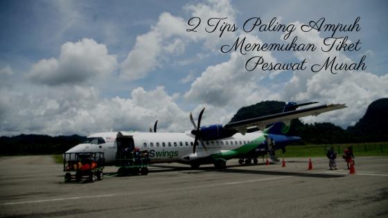 2 Tips Paling Ampuh Menemukan Tiket Pesawat Murah