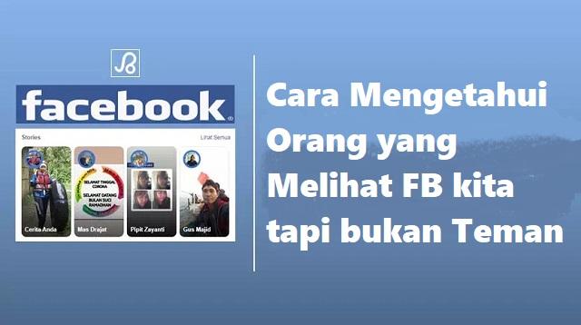 Cara Mengetahui Orang yang Melihat FB kita tapi bukan Teman