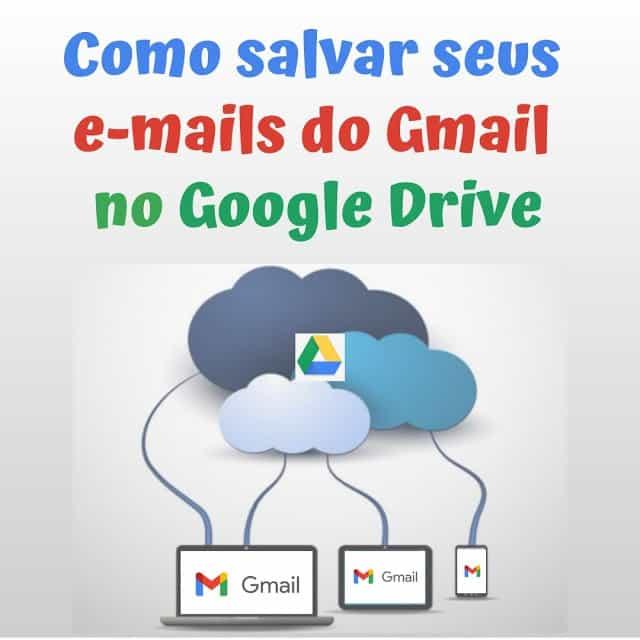 Como salvar seus e-mails do Gmail no Google Drive