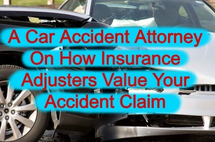 A Car Accident Attorney On How Insurance Adjusters Value Your Accident Claim