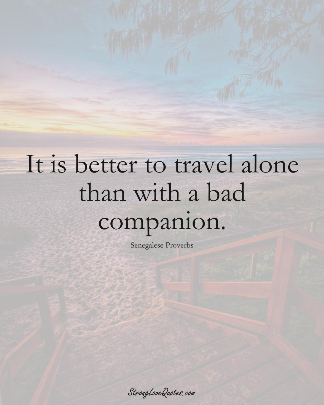 It is better to travel alone than with a bad companion. (Senegalese Sayings);  #AfricanSayings